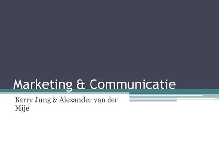 Marketing & Communicatie Barry Jung & Alexander van der Mije.