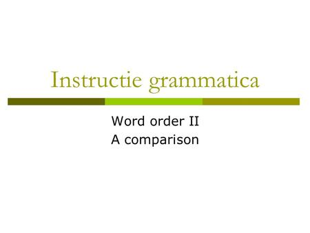 Instructie grammatica Word order II A comparison.