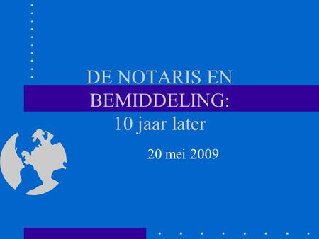 DE NOTARIS EN BEMIDDELING: 10 jaar later 20 mei 2009.