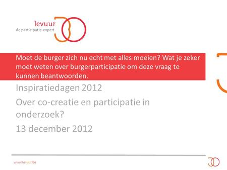 Over co-creatie en participatie in onderzoek? 13 december 2012