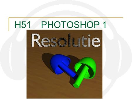 H51 12 resolutie H51	PHOTOSHOP 1 audiovisueel centrum meise.