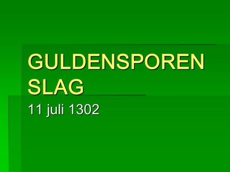 GULDENSPORENSLAG 11 juli 1302.