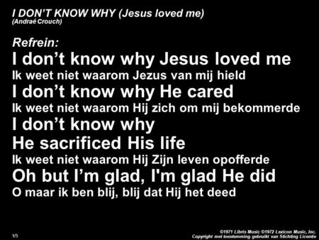 Copyright met toestemming gebruikt van Stichting Licentie ©1971 Libris Music ©1972 Lexicon Music, Inc. 1/5 I DON'T KNOW WHY (Jesus loved me) (Andraé Crouch)