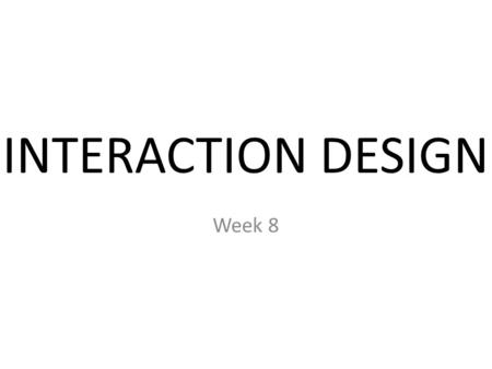 INTERACTION DESIGN Week 8.