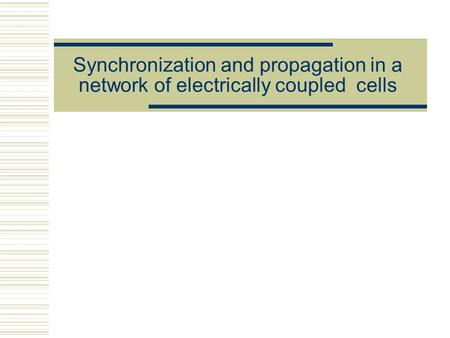 Synchronization and propagation in a network of electrically coupled cells =====