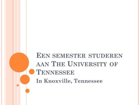 E EN SEMESTER STUDEREN AAN T HE U NIVERSITY OF T ENNESSEE In Knoxville, Tennessee.