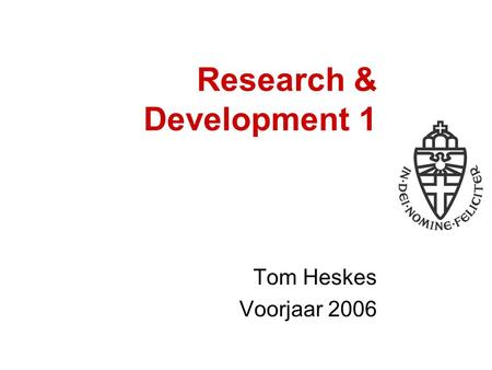 Research & Development 1 Tom Heskes Voorjaar 2006.