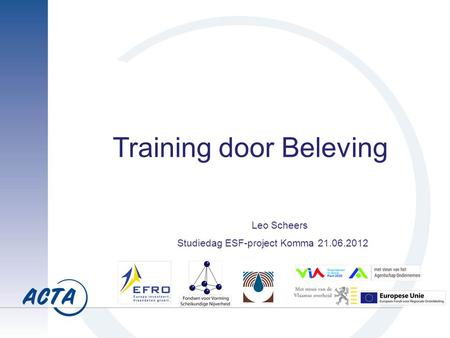 Training door Beleving Leo Scheers Studiedag ESF-project Komma 21.06.2012.