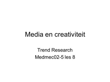 Media en creativiteit Trend Research Medmec02-5 les 8.