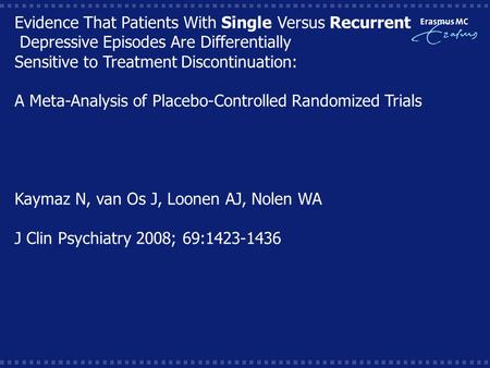 Evidence That Patients With Single Versus Recurrent Depressive Episodes Are Differentially Sensitive to Treatment Discontinuation: A Meta-Analysis of Placebo-Controlled.