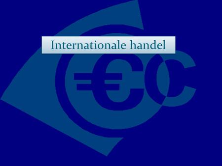 Internationale handel. Wisselkoersen Internationale handel Wisselkoersen Meer handel.