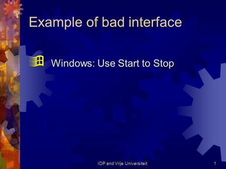 IOP and Vrije Universiteit1 Example of bad interface  Windows: Use Start to Stop.