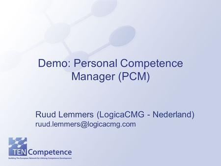 Demo: Personal Competence Manager (PCM) Ruud Lemmers (LogicaCMG - Nederland)