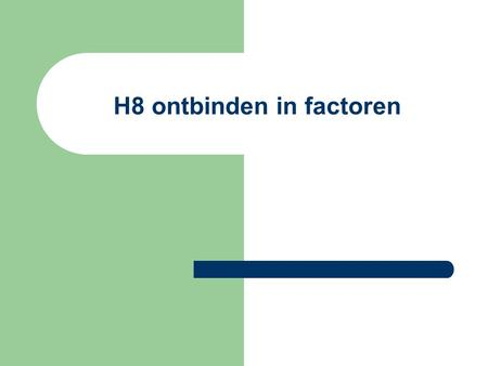 H8 ontbinden in factoren. 1. Instap. a) Productsom 1°) product 1, 2°) som 2, 3°) product 3, 4°) som 4,