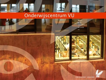 Onderwijscentrum VU W E E T W A T O N D E R W IJ S W A A R D I S.