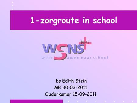 1-zorgroute in school bs Edith Stein MR 30-03-2011 Ouderkamer 15-09-2011.