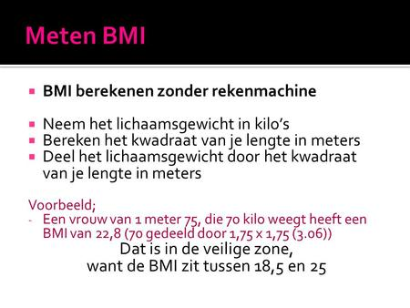 Meten BMI Dat is in de veilige zone, want de BMI zit tussen 18,5 en 25
