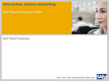 Interaction Center-marketing SAP Best Practices for CRM SAP Best Practices.