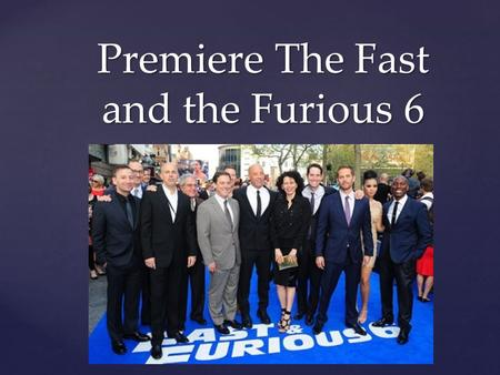 { Premiere The Fast and the Furious 6. Wat zijn jou ervaringen? Wat zijn jou ervaringen? Opdracht.