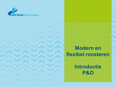 Modern en flexibel roosteren Introductie P&O