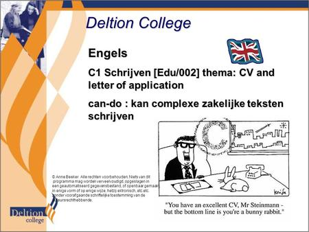 Deltion College Engels C1 Schrijven [Edu/002] thema: CV and letter of application can-do : kan complexe zakelijke teksten schrijven © Anne Beeker Alle.