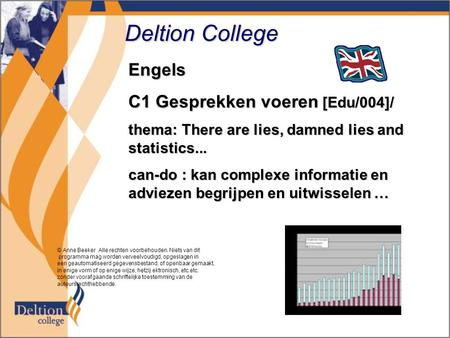 Deltion College Engels C1 Gesprekken voeren [Edu/004]/ thema: There are lies, damned lies and statistics... can-do : kan complexe informatie en adviezen.