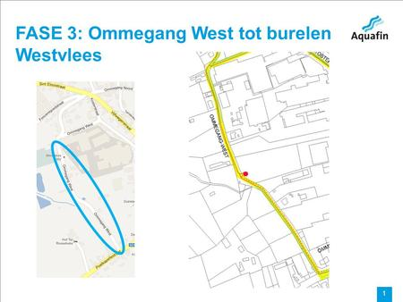 15-12-2010 Aquafin partner for all wastewater projects 1 FASE 3: Ommegang West tot burelen Westvlees.