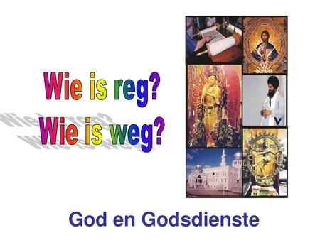 Wie is reg? Wie is weg? God en Godsdienste.