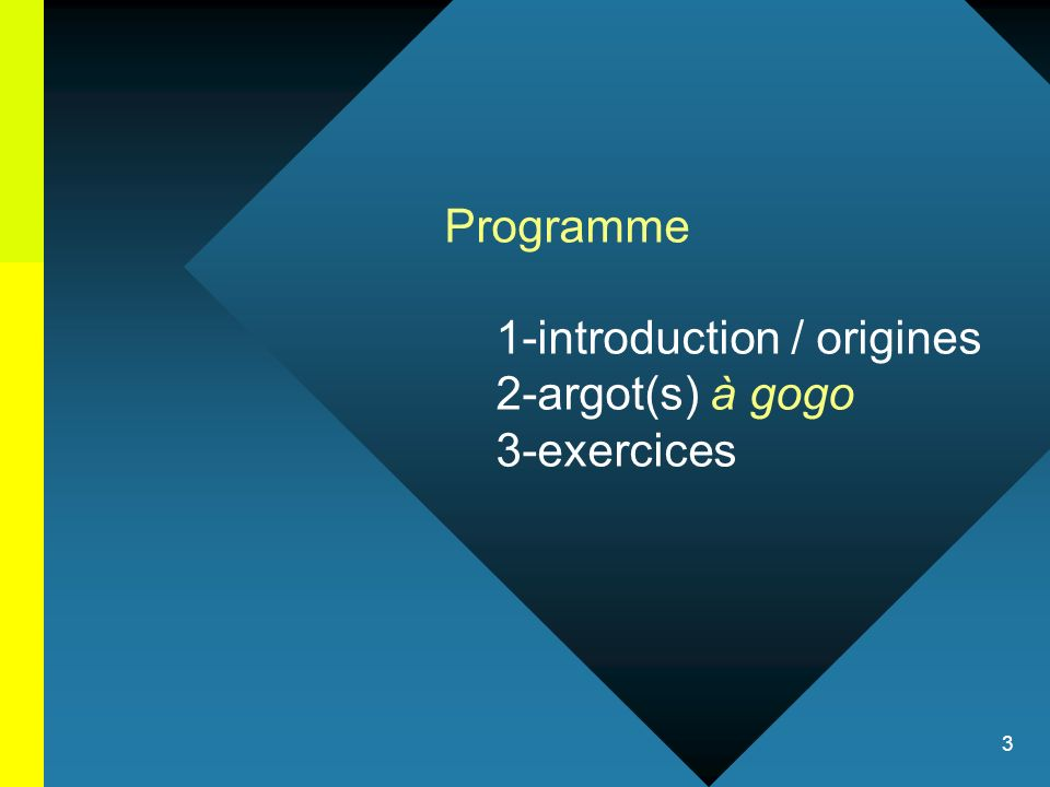 Programme 1-introduction / origines 2-argot(s) à gogo 3-exercices