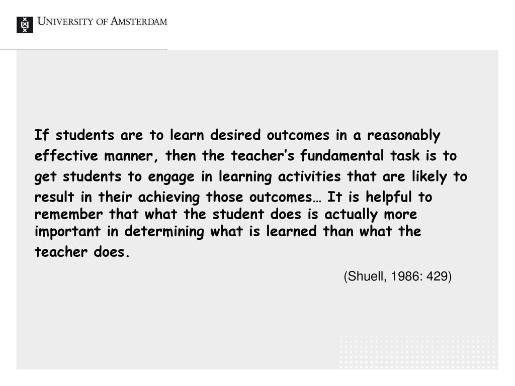 If students are to learn desired outcomes in a reasonably