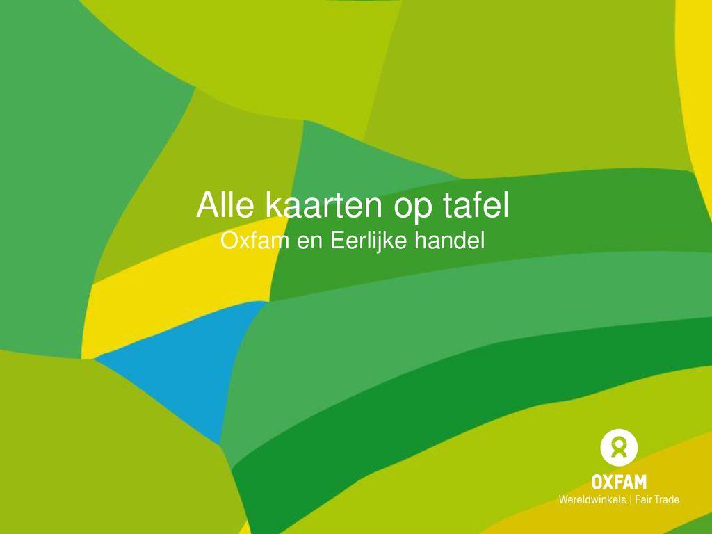 Alle kaarten op tafel oxfam en eerlijke handel ppt download