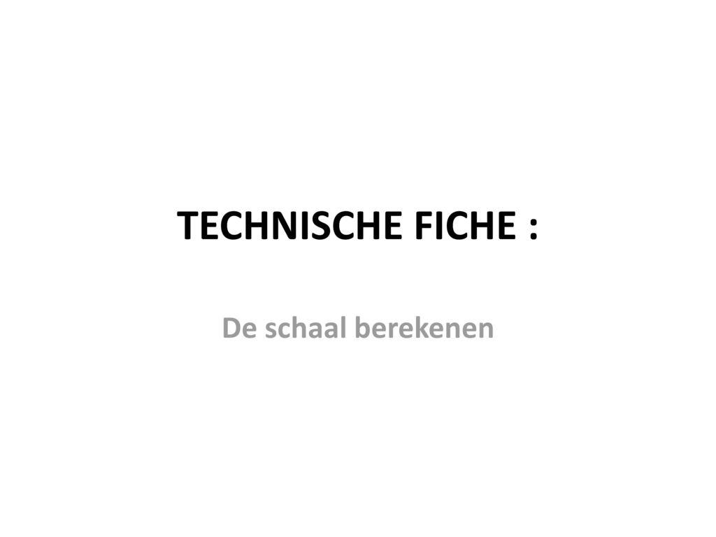 Technische Fiche De Schaal Berekenen Ppt Download