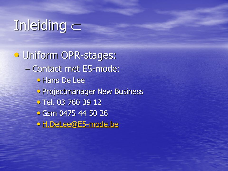Inleiding  Uniform OPR-stages: Contact met E5-mode: Hans De Lee