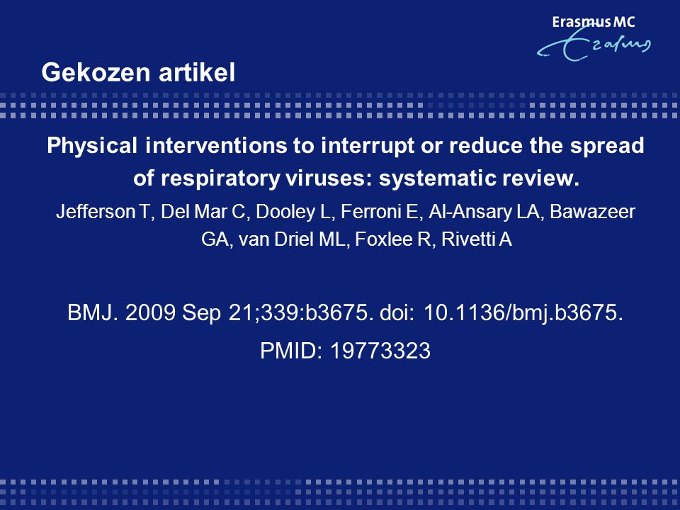 Gekozen artikel Physical interventions to interrupt or reduce the spread of respiratory viruses: systematic review.
