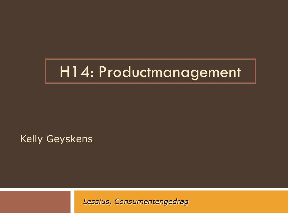 H14: Productmanagement Kelly Geyskens Lessius, Consumentengedrag