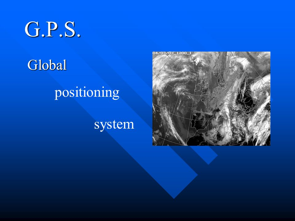 G.P.S. Global positioning system