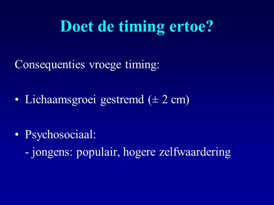 Doet de timing ertoe Consequenties vroege timing: