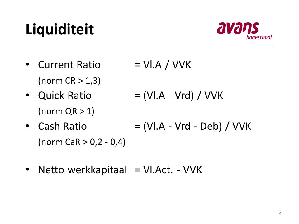 Liquiditeit Current Ratio = Vl.A / VVK (norm CR > 1,3)