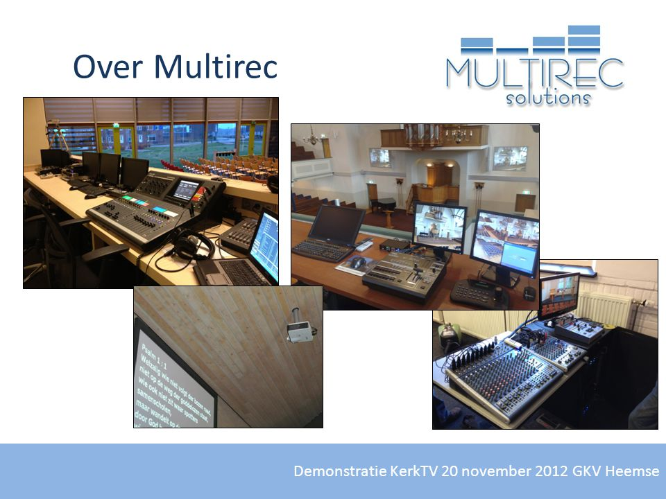 Over Multirec Demonstratie KerkTV 20 november 2012 GKV Heemse