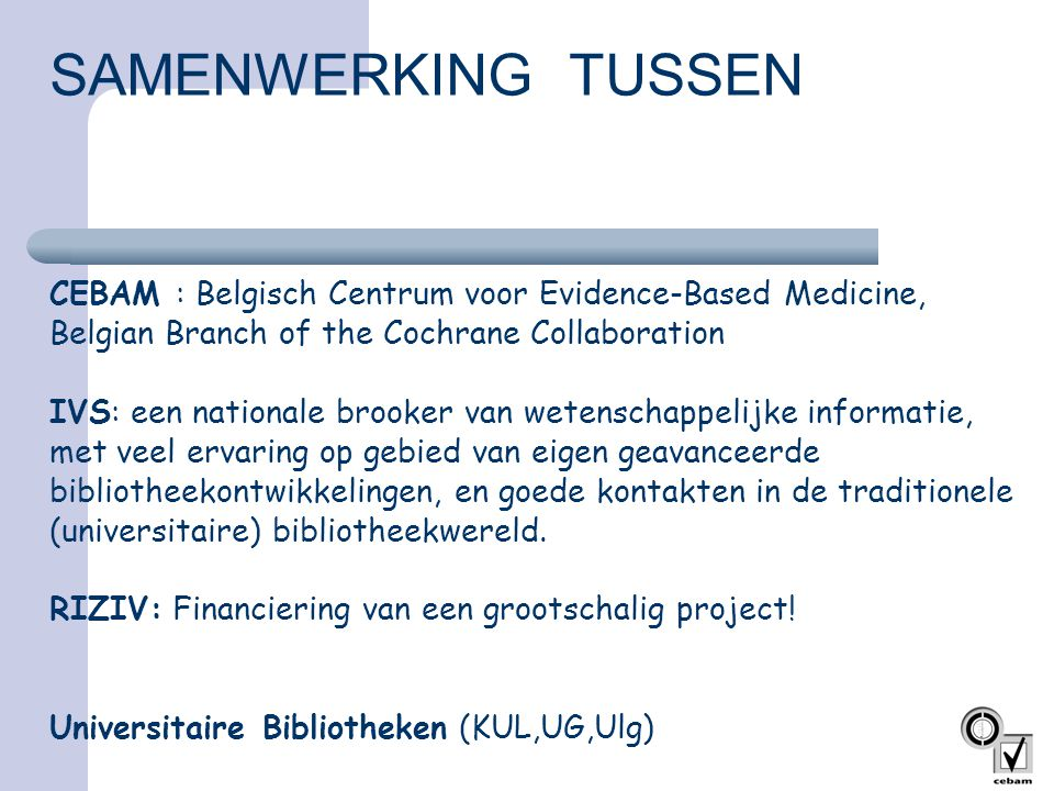 SAMENWERKING TUSSEN CEBAM : Belgisch Centrum voor Evidence-Based Medicine, Belgian Branch of the Cochrane Collaboration.
