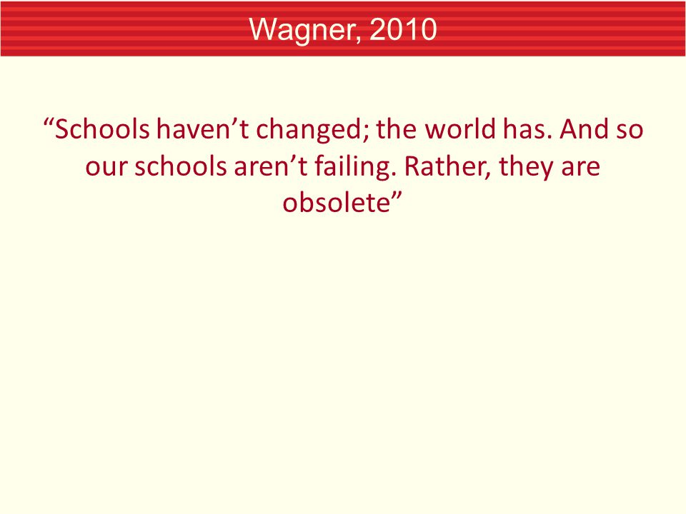 Wagner, 2010 Schools haven't changed; the world has.