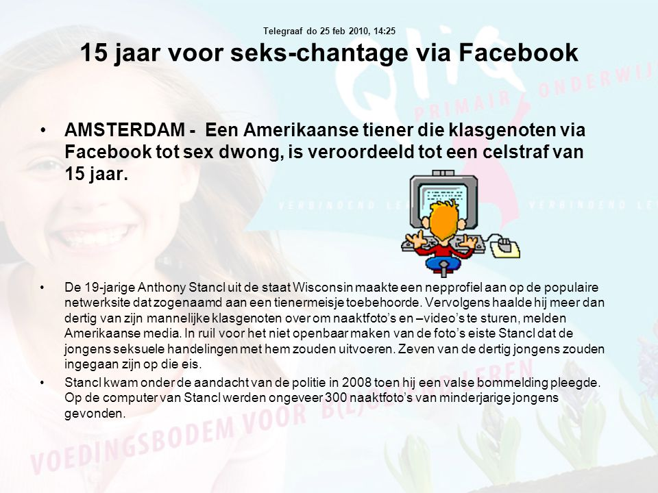 Telegraaf do 25 feb 2010, 14:25 15 jaar voor seks-chantage via Facebook