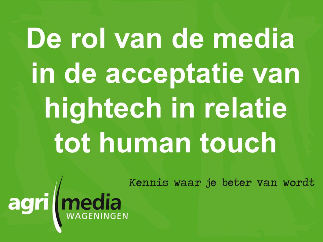 De rol van de media in de acceptatie van hightech in relatie tot human touch