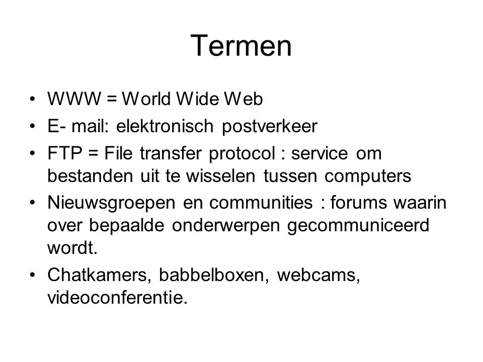 Termen WWW = World Wide Web E- mail: elektronisch postverkeer