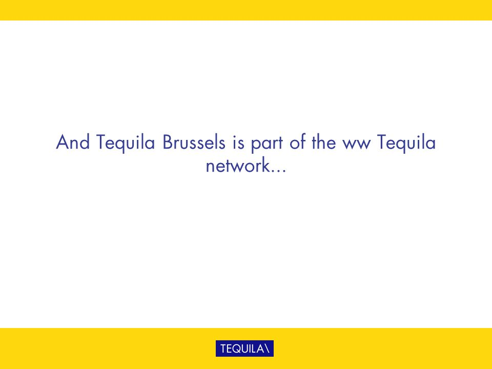 And Tequila Brussels is part of the ww Tequila network...