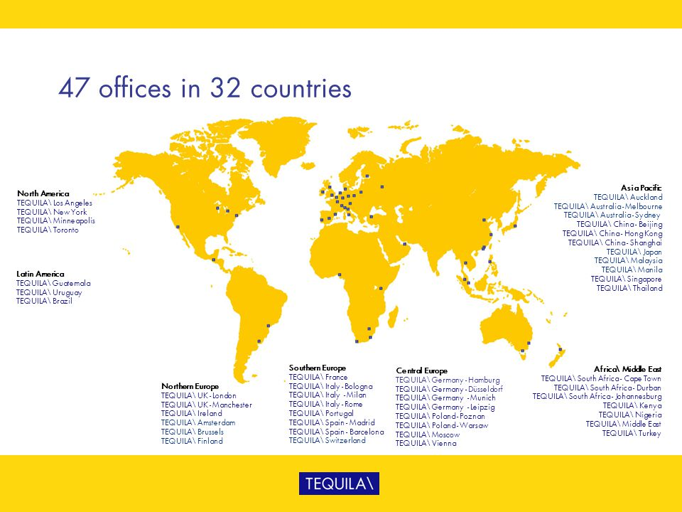 47 offices in 32 countries Asia Pacific TEQUILA\ Auckland