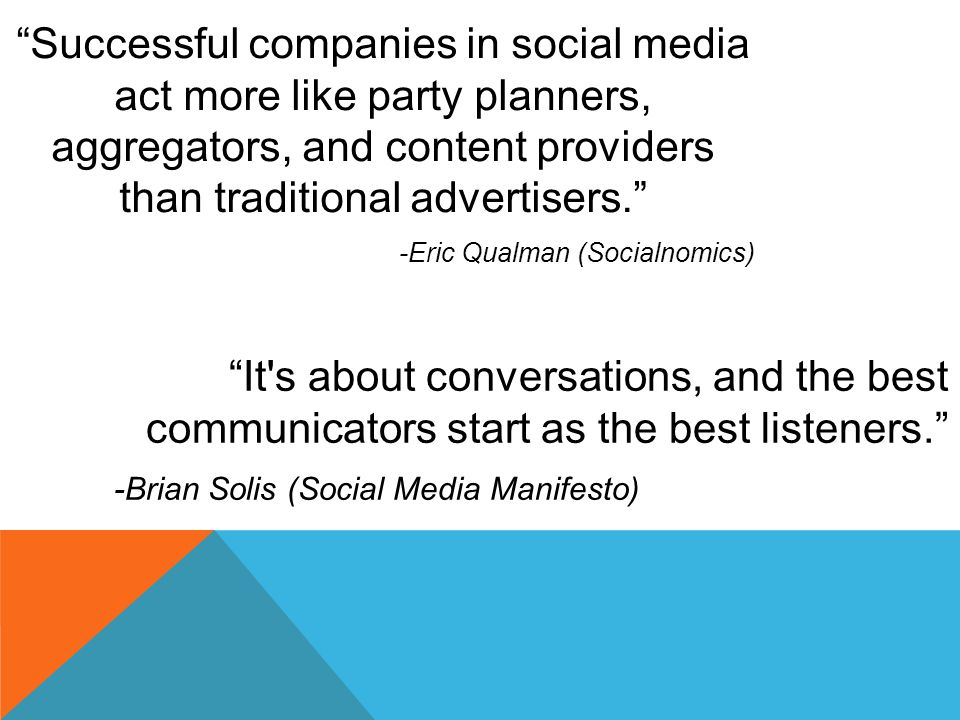 Successful companies in social media act more like party planners, aggregators, and content providers than traditional advertisers.