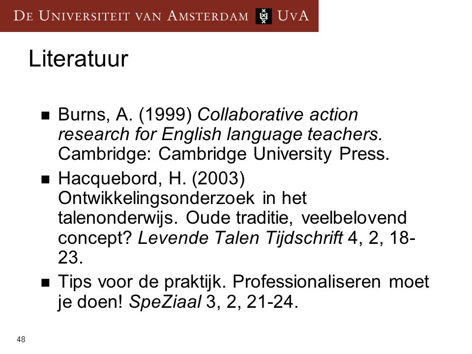 Literatuur Burns, A. (1999) Collaborative action research for English language teachers. Cambridge: Cambridge University Press.