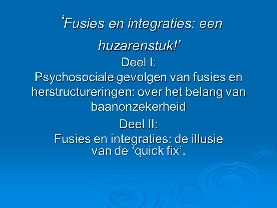 Deel II: Fusies en integraties: de illusie van de 'quick fix'.