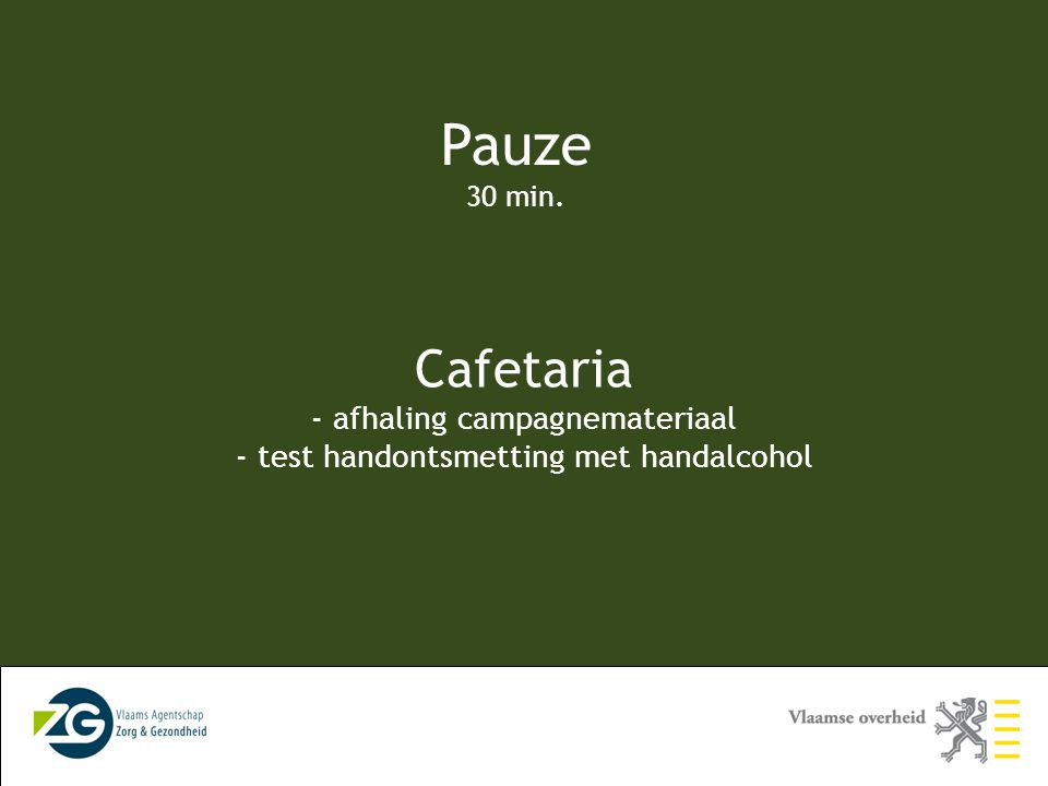 Pauze 30 min. Cafetaria - afhaling campagnemateriaal - test handontsmetting met handalcohol